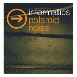 The Informatics – Polaroid Noise